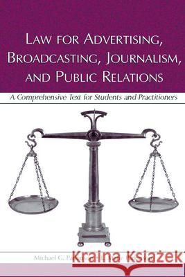 Law for Advertising, Broadcasting, Journalism, and Public Relations : A Comprehensive Text for Students and Practitioners Michael G. Parkinson L. Marie Parkinson 9780805849752