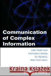 Communication of Complex Information: User Goals and Information Needs for Dynamic Web Information Michael J. Albers 9780805849936