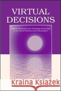 Virtual Decisions : Digital Simulations for Teaching Reasoning in the Social Sciences and Humanities Steve Cohen Kent E. Portney Dean Rehberger 9780805849943 Lawrence Erlbaum Associates