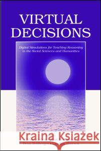 Virtual Decisions : Digital Simulations for Teaching Reasoning in the Social Sciences and Humanities Steve Cohen Kent E. Portney Dean Rehberger 9780805849950 Lawrence Erlbaum Associates