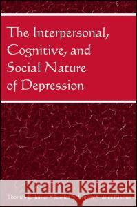 The Interpersonal, Cognitive, and Social Nature of Depression Thomas E. Joiner Jessica S. Brown Janet Kistner 9780805852363