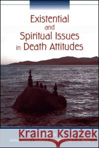 Existential and Spiritual Issues in Death Attitudes Adrian Tomer Grafton T. Eliason Paul T. P. Wong 9780805852721