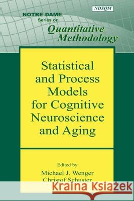 Statistical and Process Models for Cognitive Neuroscience and Aging Michael J. Wenger Christof Schuster 9780805854138