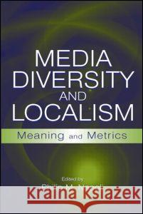 Media Diversity and Localism : Meaning and Metrics Philip M. Napoli 9780805855487 Lawrence Erlbaum Associates