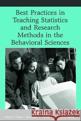 Best Practices in Teaching Statistics and Research Methods in the Behavioral Sciences Dana S. Dunn Randolph A. Smith Barney Beins 9780805857467