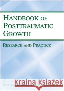Handbook of Posttraumatic Growth: Research and Practice Lawrence G. Calhoun Richard G. Tedeschi Stephanie Rupe 9780805857672