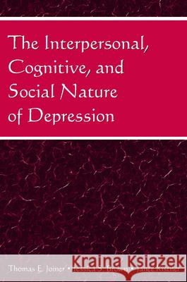 The Interpersonal, Cognitive, and Social Nature of Depression Thomas E. Joiner Jessica S. Brown Janet Kistner 9780805858747