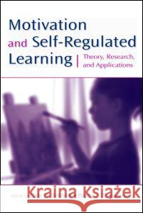 Motivation and Self-Regulated Learning: Theory, Research, and Applications Dale H. Schunk Barry J. Zimmerman 9780805858983