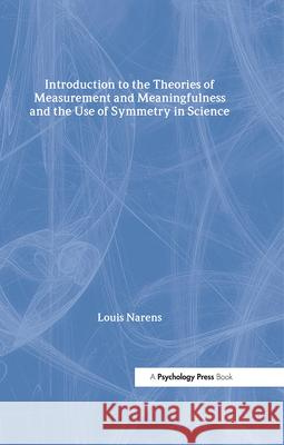 Introduction to the Theories of Measurement and Meaningfulness and the Use of Symmetry in Science Louis Narens 9780805862027