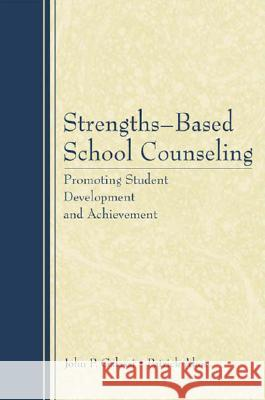 Strengths-Based School Counseling: Promoting Student Development and Achievement John Galassi Patrick Akos John P. Galassi 9780805862492