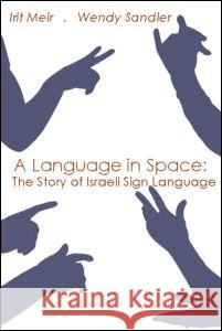 A Language in Space: The Story of Israeli Sign Language Irit Meir Wendy Sandler 9780805862652