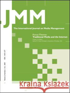 Traditional Media and the Internet: The Search for Viable Business Models: A Special Double Issue of the International Journal on Media Management Sylvia M. Chan-Olmsted 9780805895216