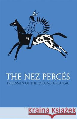 The Nez Perces: Tribesmen of the Columbia Plateau  9780806109824