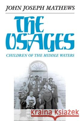The Osages: Children of the Middle Waters  9780806117706