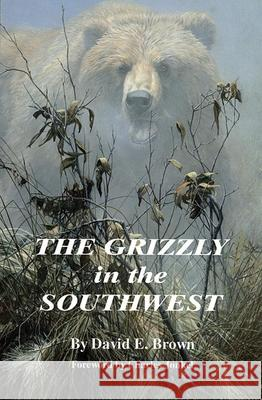 The Grizzly in the Southwest David E. Brown Charles Jonkel 9780806128801