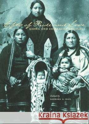 Gifts of Pride and Love: Kiowa and Comanche Cradles Sharron Ahtone-Harjo Everett R. Rhoades Barbara A. Hail 9780806136042
