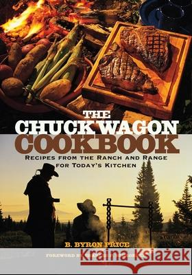 The Chuck Wagon Cookbook: Recipes from the Ranch and Range for Today's Kitchen B. Byron Price Charles P. Schroeder 9780806136547