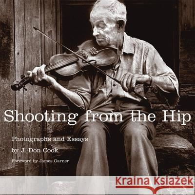 Shooting from the Hip: Photographs and Essays J. Don Cook James Garner 9780806141800 University of Oklahoma Press