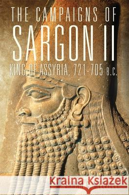 The Campaigns of Sargon II, King of Assyria, 721-705 B.C. Sarah C. Melville 9780806154039
