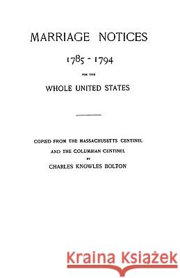 Marriage Notices, 1785-1794 Charles K. Bolton Jina Bolton 9780806300450 Genealogical Publishing Company