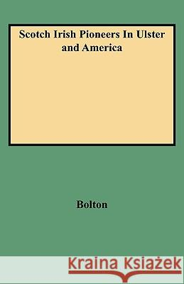 Scotch Irish Pioneers in Ulster and America Charles K. Bolton JR. Ken Bolton 9780806300467 Genealogical Publishing Company
