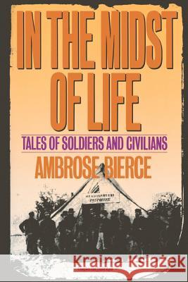 In the Midst of Life: Tales of Soldiers and Civilians Ambrose Bierce 9780806505510 Citadel Press