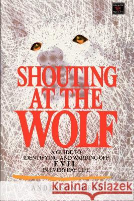 Shouting at the Wolf: A Guide to Identifying and Warding Off Evil in Everyday Life Anderson Reed Carole Markin 9780806511702