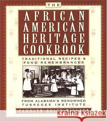 The African American Heritage Cookbook: Traditional Recipes & Fond Remembrances from Alabama's Renowned Tuskegee Institute Carolyn Quick Tillery 9780806526775