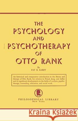 The Psychology and Psychotherapy of Otto Rank: An Historical and Comparative Introduction Fay B. Karpf 9780806529998