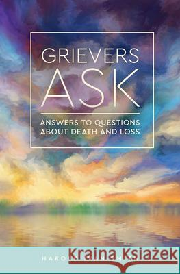 Grievers Ask : Answers to Questions About Death and Loss Harold Ivan Smith 9780806645629