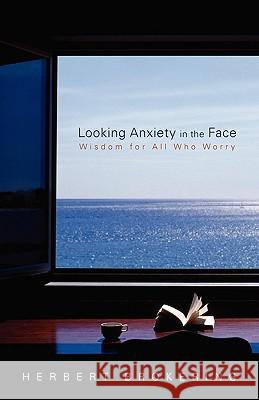 Looking Anxiety in the Face : Wisdom for All Who Worry Herbert Brokering 9780806670591