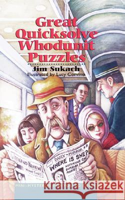 Great Quicksolve Whodunit Puzzles: Mini-Mysteries for You to Solve Jim Sukach Lucy Corvino 9780806942513