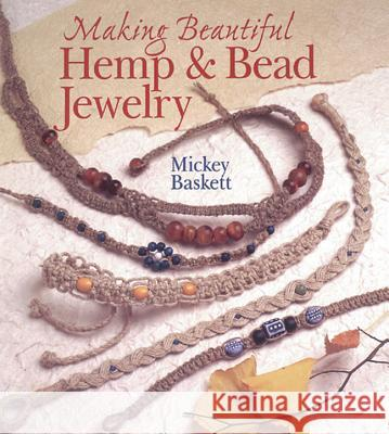 Making Beautiful Hemp & Bead Jewelry Mickey Baskett Baskett 9780806962757