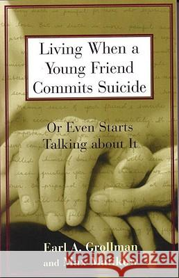 Living When a Young Friend Commits Suicide: Or Even Starts Talking about It Earl A. Grollman Max Malikow 9780807025031