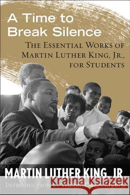 A Time to Break Silence: The Essential Works of Martin Luther King, Jr., for Students Martin Luther, Jr. King 9780807033050