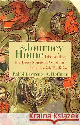 The Journey Home: Discovering the Deep Spiritual Wisdom of the Jewish Tradition Lawrence A. Hoffman 9780807036211 Beacon Press