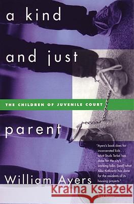 A Kind and Just Parent: The Children of Juvenile Court William Ayers 9780807044032