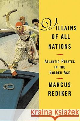 Villians of All Nations: Atlantic Pirates in the Golden Age Marcus Buford Rediker 9780807050255