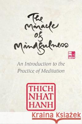The Miracle of Mindfulness, Gift Edition: An Introduction to the Practice of Meditation Thich Nhat Hanh 9780807064900
