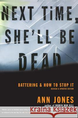 Next Time, She'll Be Dead: Battering and How to Stop It Ann Jones 9780807067895 Beacon Press