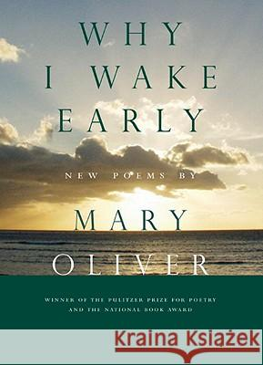 Why I Wake Early: New Poems Mary Oliver 9780807068762