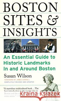 Boston Sites & Insights: An Essential Guide to Historic Landmarks in and Around Boston Susan Wilson James Carroll 9780807071359