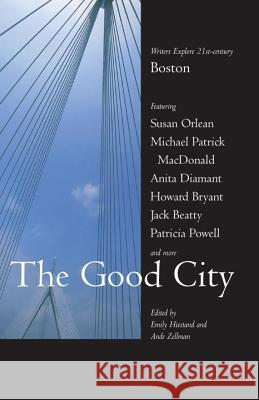 The Good City: Writers Explore 21st-Century Boston Emily Hiestand Ande Zellman 9780807071434