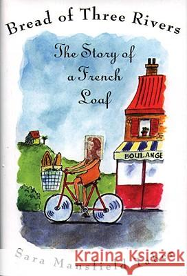Bread of Three Rivers: The Story of a French Loaf Sara Mansfield Taber 9780807072394