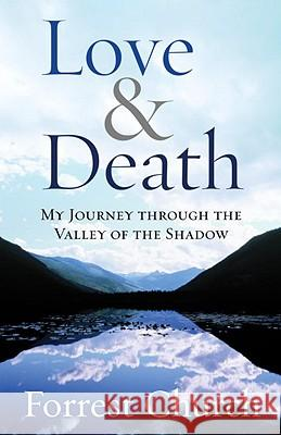 Love & Death: My Journey Through the Valley of the Shadow Forrest Church 9780807072974