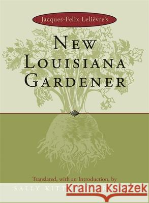 Jacques-Felix Lelievre's New Louisiana Gardender Sally Kittredge Reeves Sally Kittredge Reeves J. F. Lelievre 9780807124796