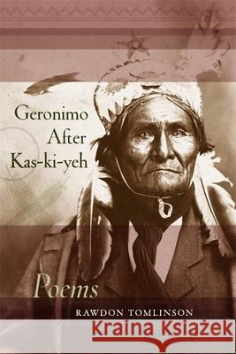 Geronimo After Kas-Ki-Yeh: Poems Rawdon Tomlinson 9780807132289