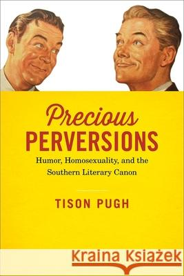 Precious Perversions: Humor, Homosexuality, and the Southern Literary Canon Tison Pugh 9780807162699