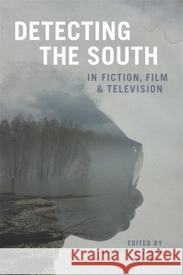 Detecting the South in Fiction, Film, and Television Deborah E. Barker Theresa Starkey Scott Romine 9780807171653