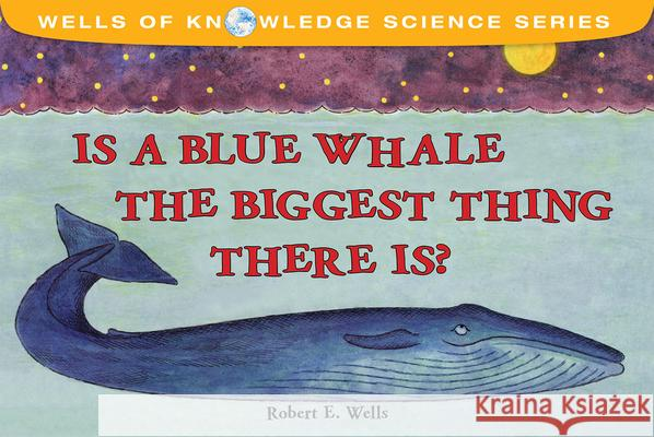 Is a Blue Whale the Biggest Thing There Is? Robert E. Wells 9780807536568